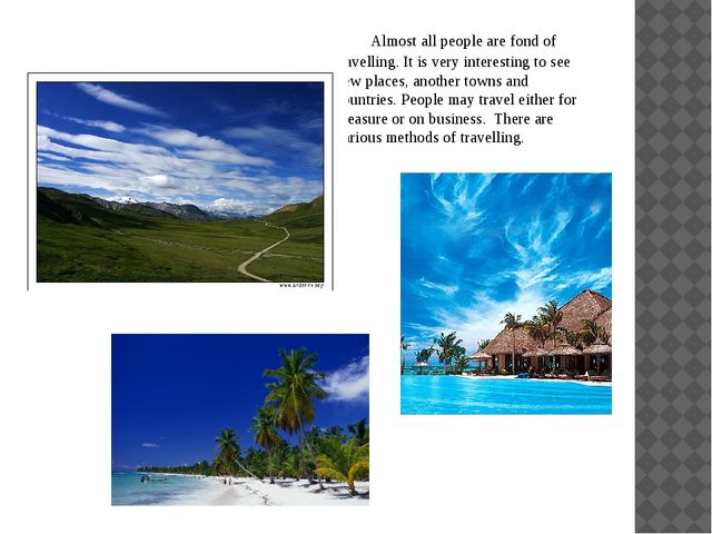 Almost all people are fond of travelling. It is very interesting to see new...