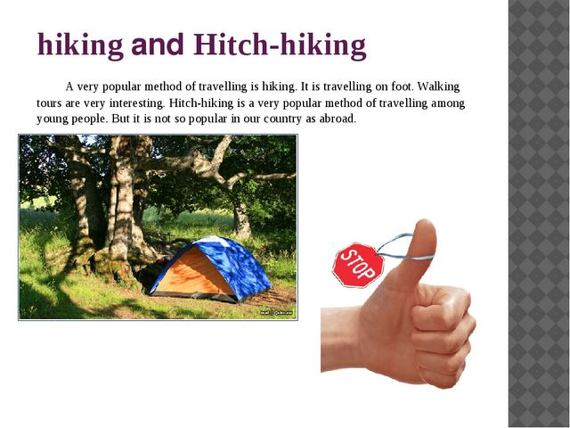 hiking and Hitch-hiking A very popular method of travelling is hiking. It is...