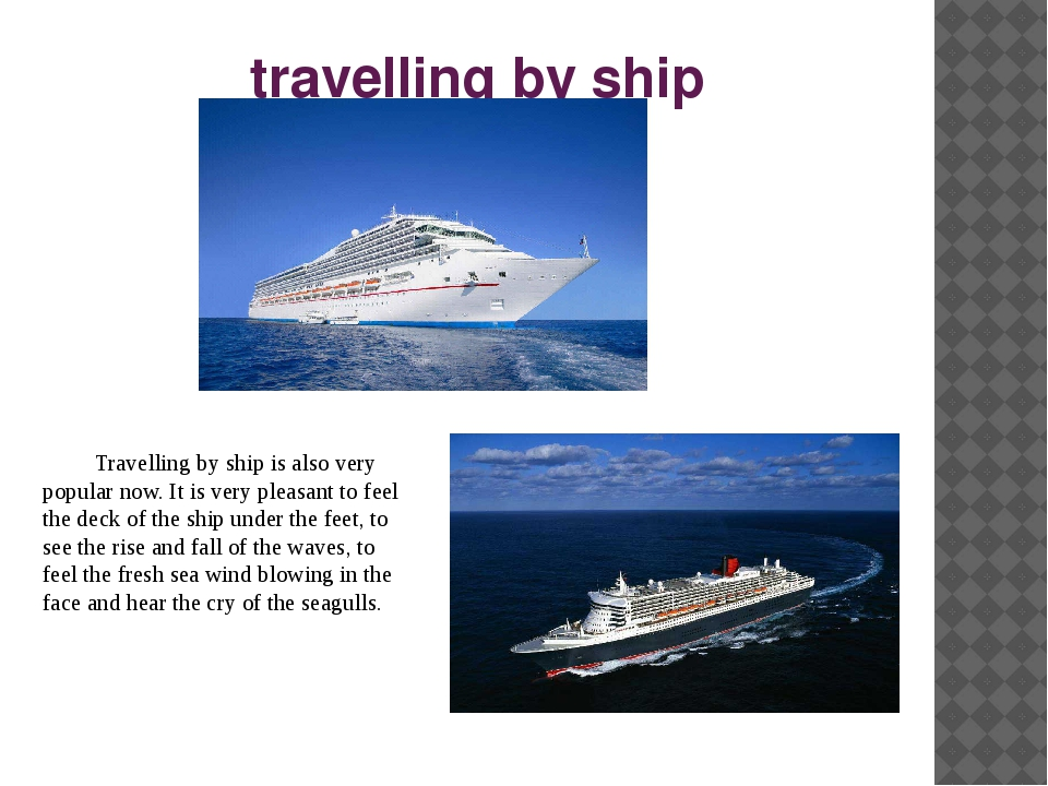 travelling by ship Travelling by ship is also very popular now. It is very p...
