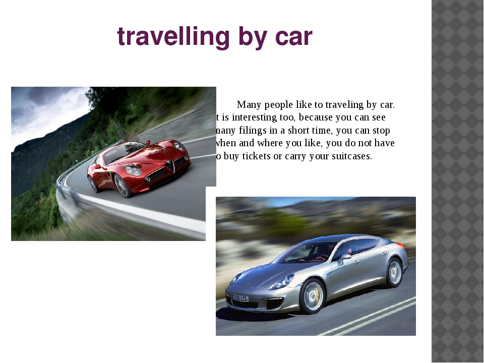 travelling by car Many people like to traveling by car. It is interesting to...