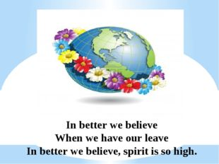 In better we believe When we have our leave In better we believe, spirit is s