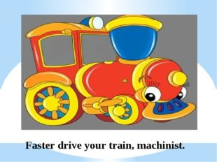 Faster drive your train, machinist.