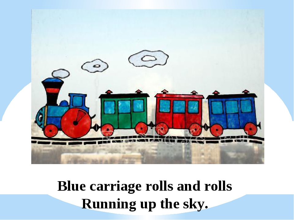 Blue carriage rolls and rolls Running up the sky.