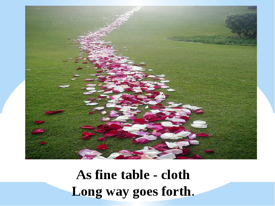 As fine table - cloth Long way goes forth.