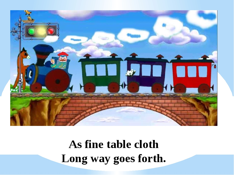 As fine table cloth Long way goes forth.