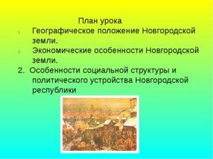 План урока Географическое положение Новгородской земли. Экономические особен