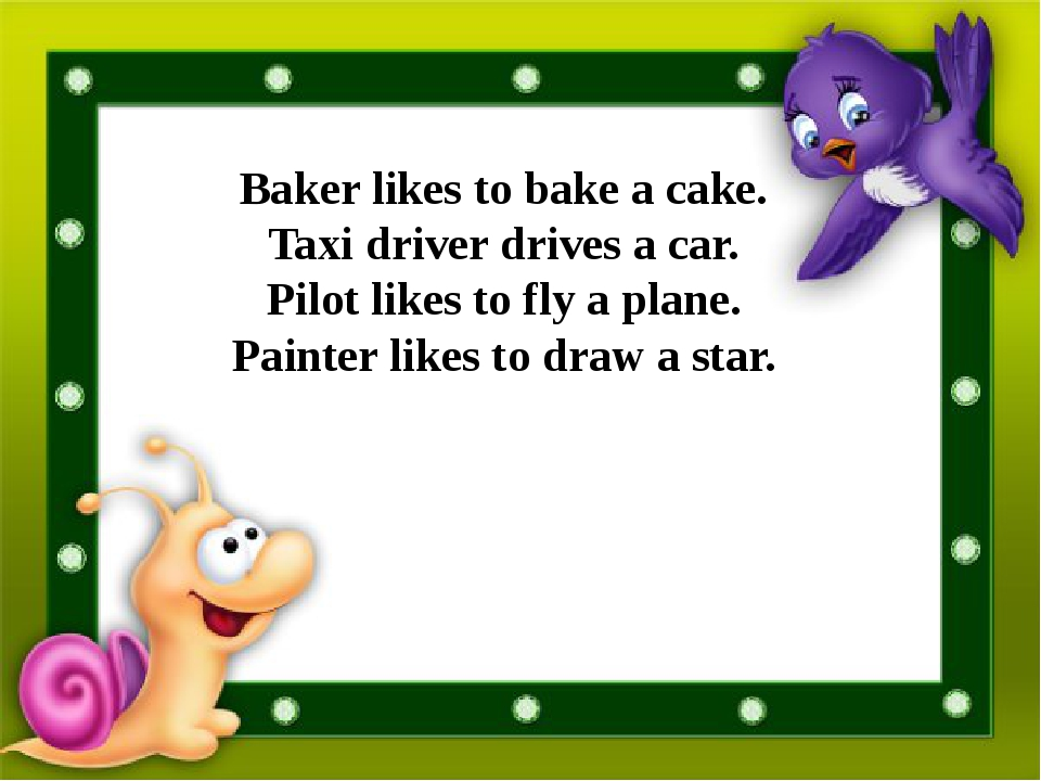 Baker likes to bake a cake. Taxi driver drives a car. Pilot likes to fly a p...