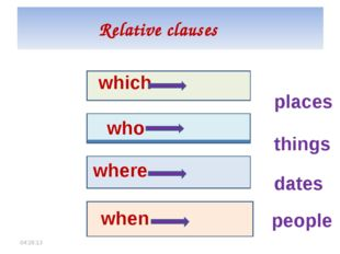 Relative clauses which who where when things people places dates *