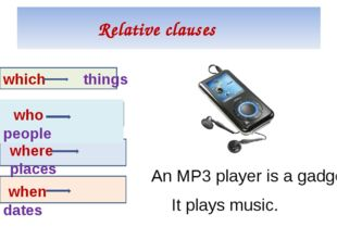 Relative clauses which things who people where places when dates An MP3 playe