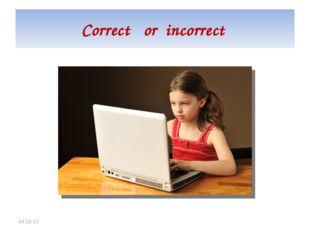 Correct or incorrect *