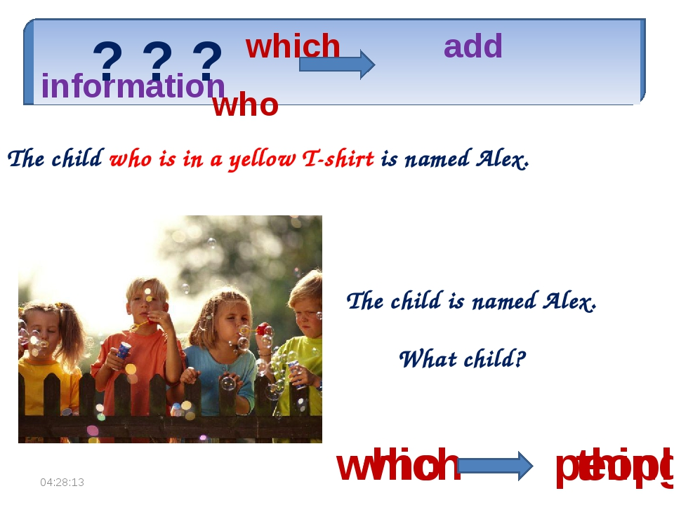 which add information The child is named Alex. What child? The child who is...