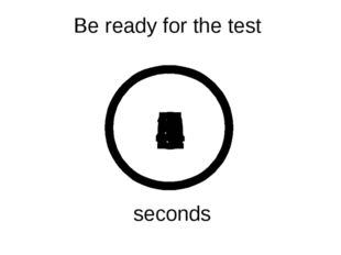 Be ready for the test 5 4 3 2 1 0 seconds