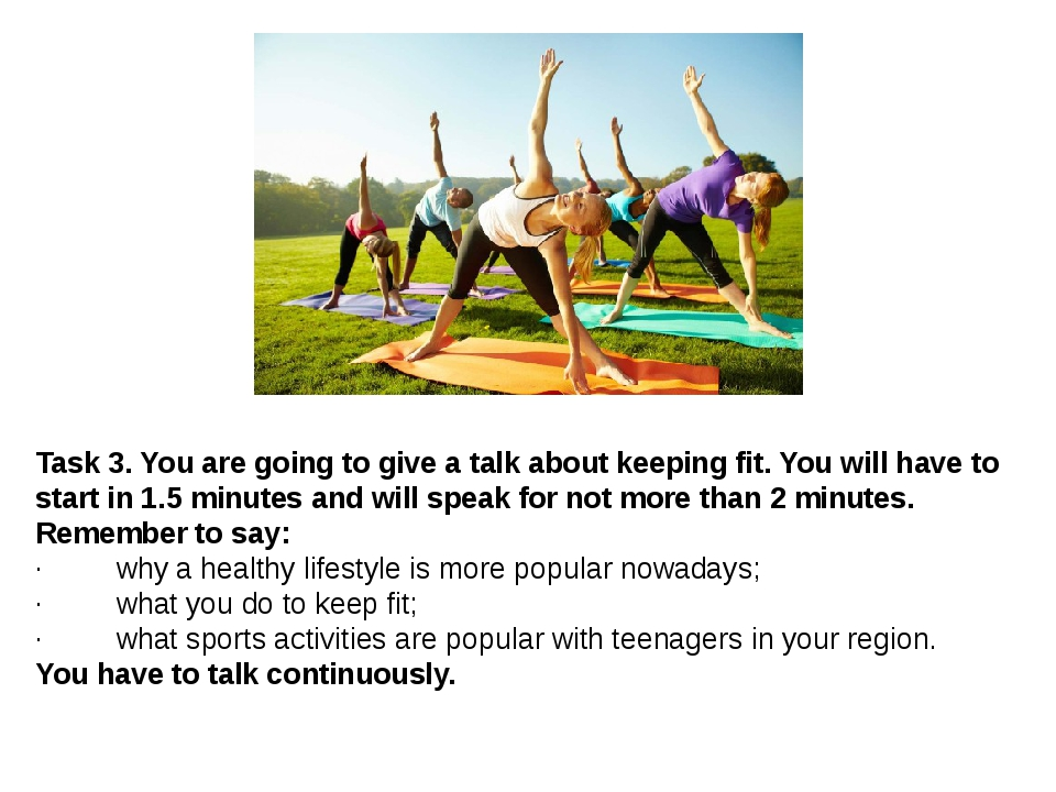 Task 3.You are going to give a talk about keeping fit. You will have to star...