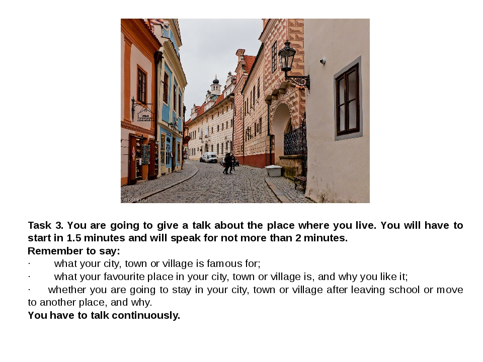 Task 3. You are going to give a talk about the place where you live. You will...