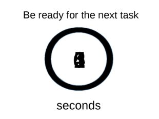 0 1 2 3 4 5 Be ready for the next task seconds