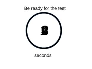 5 4 3 2 1 Be ready for the test seconds 0 0