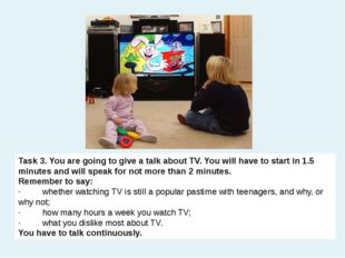 Task 3.You are going to give a talk about TV. You will have to start in 1.5
