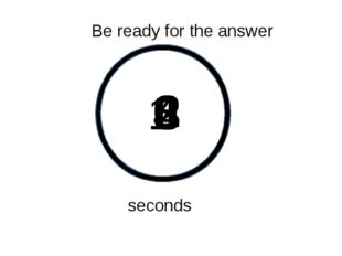 5 4 3 2 1 Be ready for the answer seconds 0 0