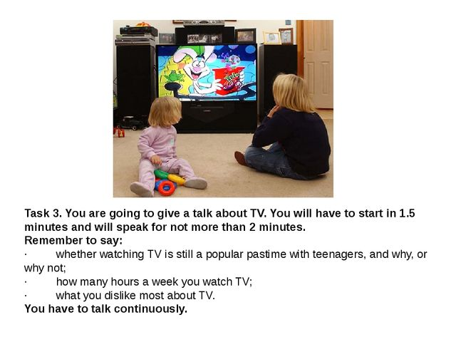 Task 3.You are going to give a talk about TV. You will have to start in 1.5...