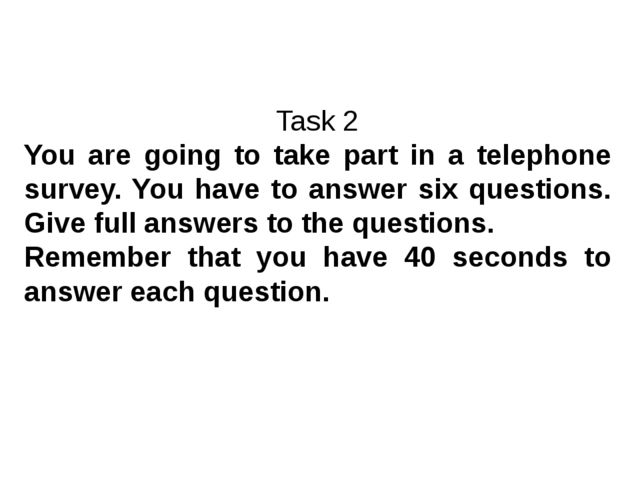 Task 2 You are going to take part in a telephone survey. You have to answer s...