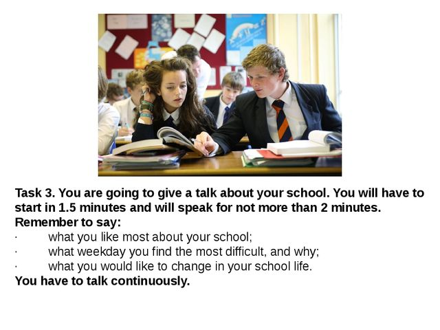 Task 3.You are going to give a talk about your school. You will have to star...