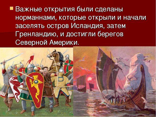 Важные открытия были сделаны норманнами, которые открыли и начали заселять ос...