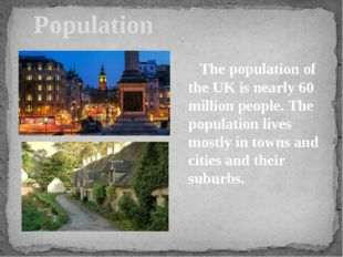 Population The population of the UK is nearly 60 million people. The populat
