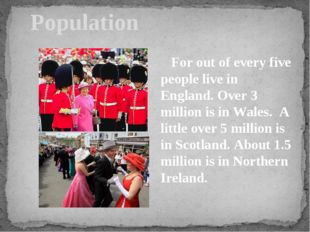 Population For out of every five people live in England. Over 3 million is i