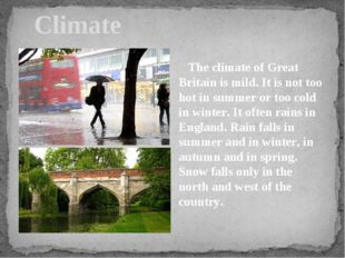 Climate The climate of Great Britain is mild. It is not too hot in summer or