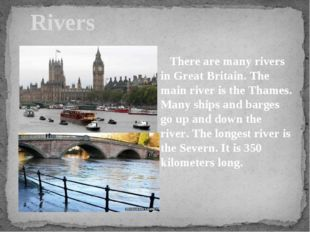 Rivers There are many rivers in Great Britain. The main river is the Thames.