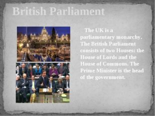 British Parliament The UK is a parliamentary monarchy. The British Parliamen