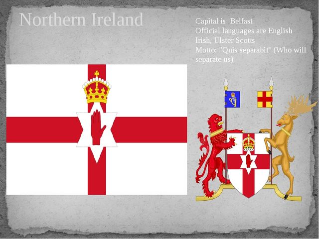 Northern Ireland Capital is Belfast Official languages are English Irish, Uls...