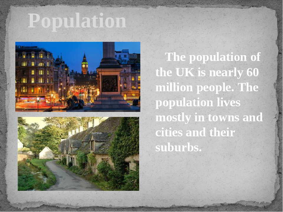 Population The population of the UK is nearly 60 million people. The populat...