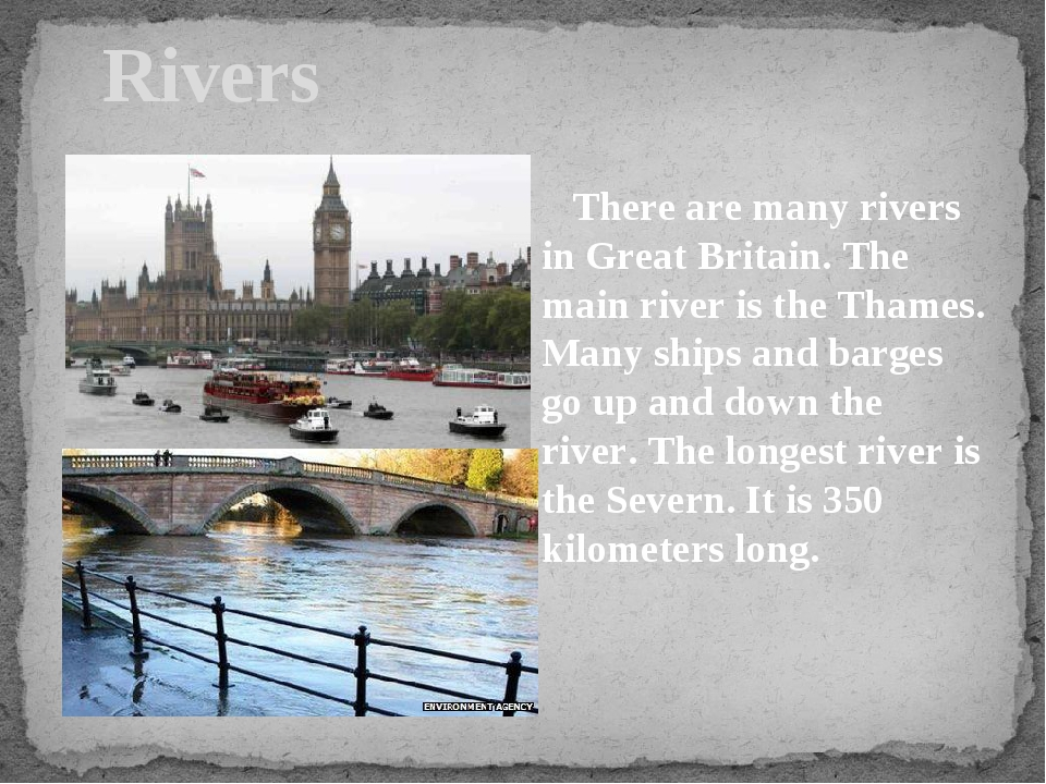 Rivers There are many rivers in Great Britain. The main river is the Thames....