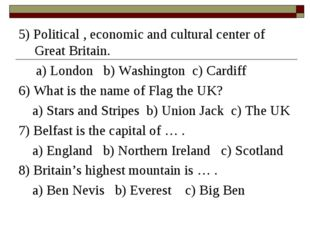 5) Political , economic and cultural center of Great Britain. a) London b) Wa