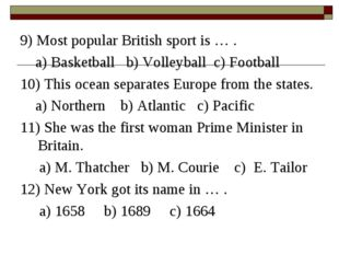 9) Most popular British sport is … . a) Basketball b) Volleyball c) Football