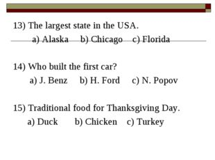 13) The largest state in the USA. a) Alaska b) Chicago c) Florida 14) Who bui