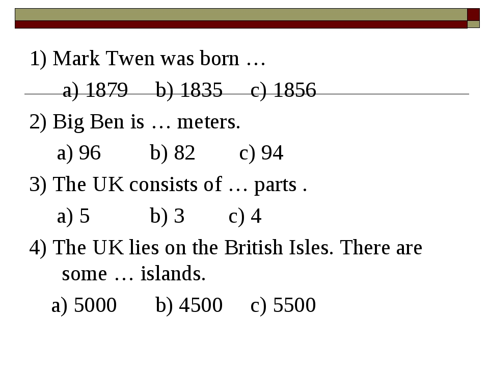 1) Mark Twen was born … a) 1879 b) 1835 c) 1856 2) Big Ben is … meters. a) 96...