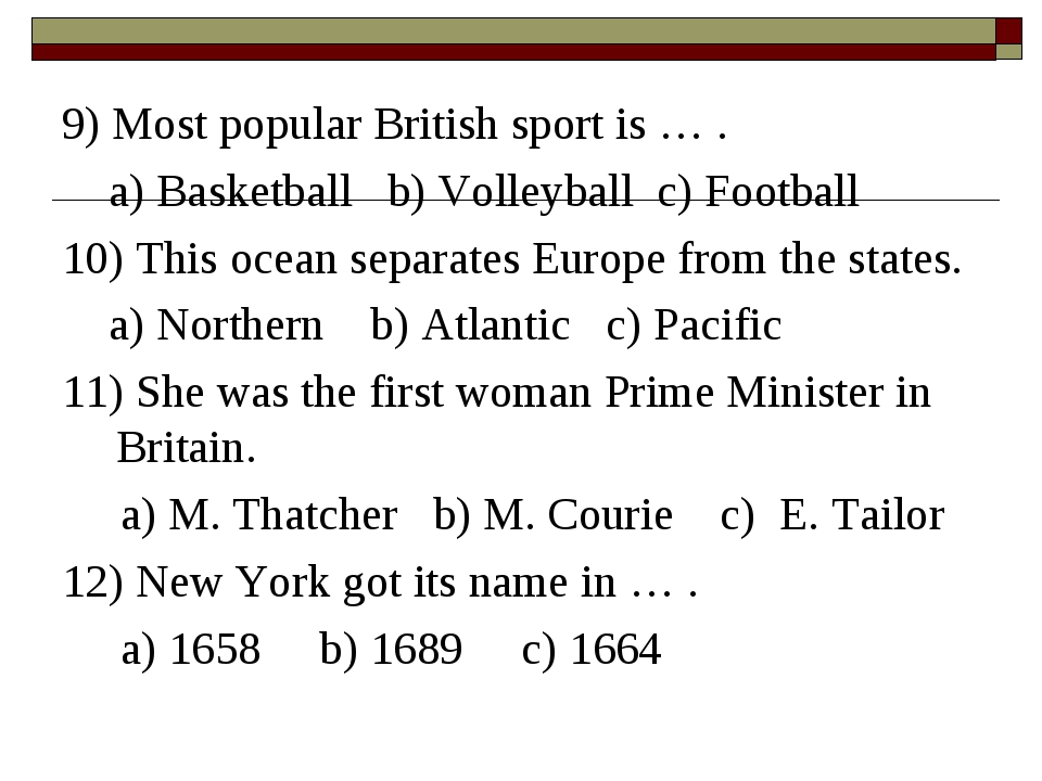 9) Most popular British sport is … . a) Basketball b) Volleyball c) Football...