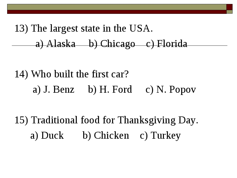 13) The largest state in the USA. a) Alaska b) Chicago c) Florida 14) Who bui...