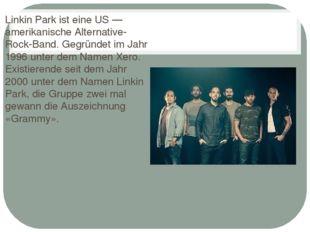 Linkin Park ist eine US — amerikanische Alternative-Rock-Band. Gegründet im J