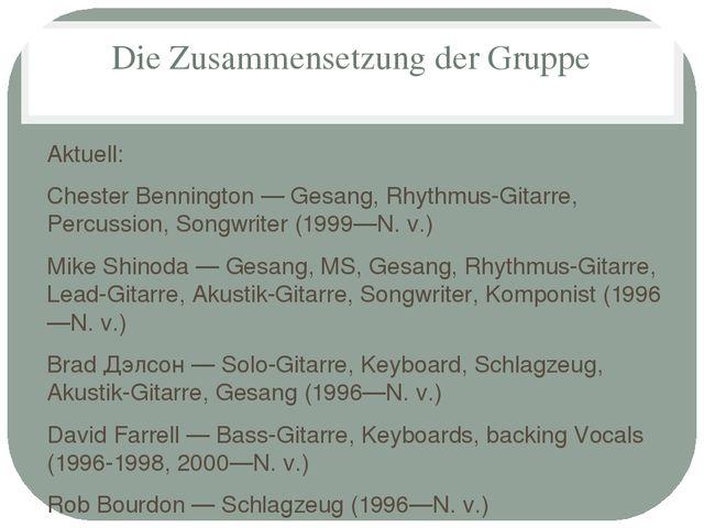 Die Zusammensetzung der Gruppe Aktuell: Chester Bennington — Gesang, Rhythmus...