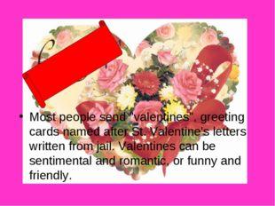 "Most people send ""valentines"", greeting cards named after St. Valentine's let"
