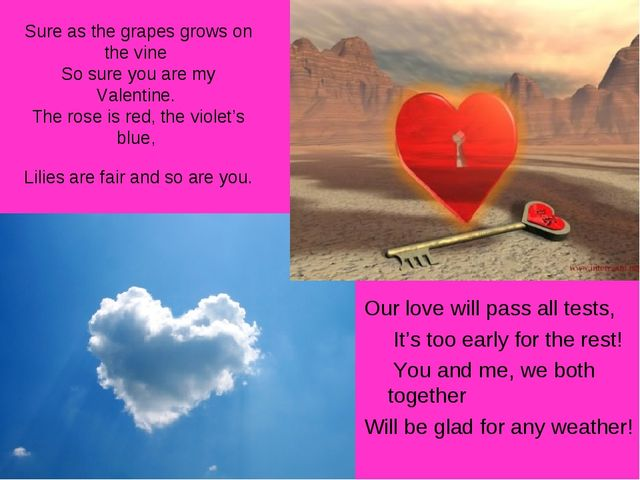 Sure as the grapes grows on the vine So sure you are my Valentine. The rose i...