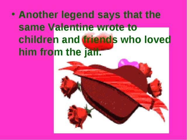 Another legend says that the same Valentine wrote to children and friends who...