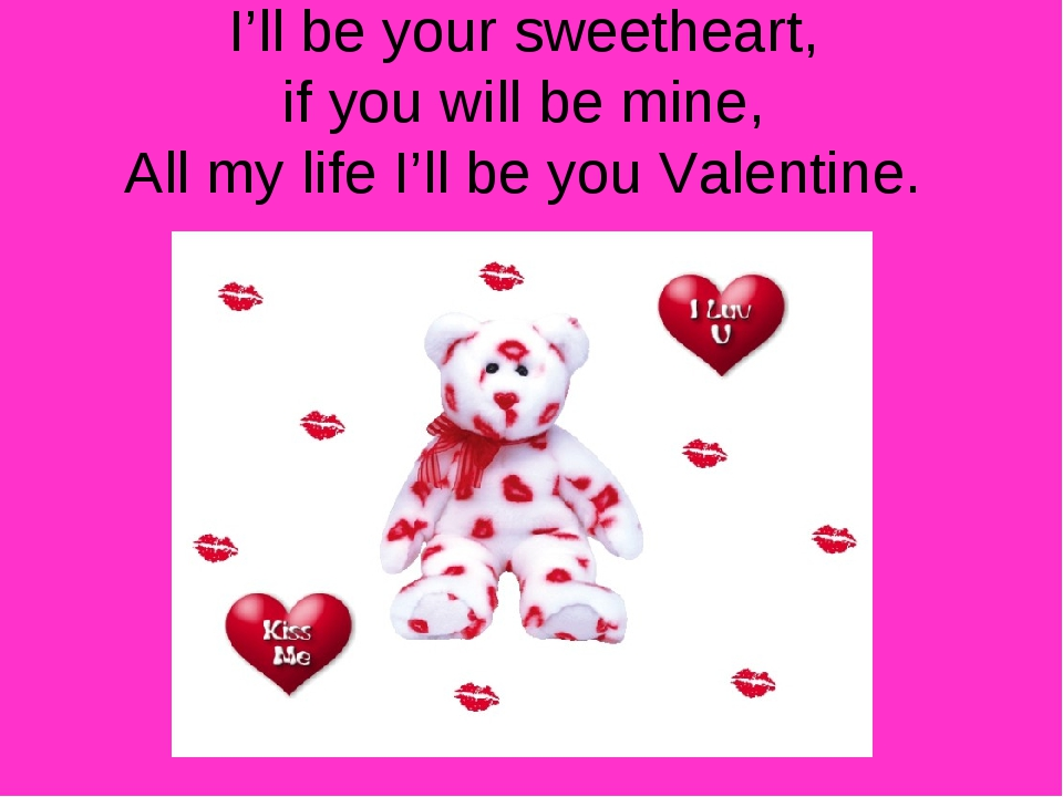 I'll be your sweetheart, if you will be mine, All my life I'll be you Valenti...