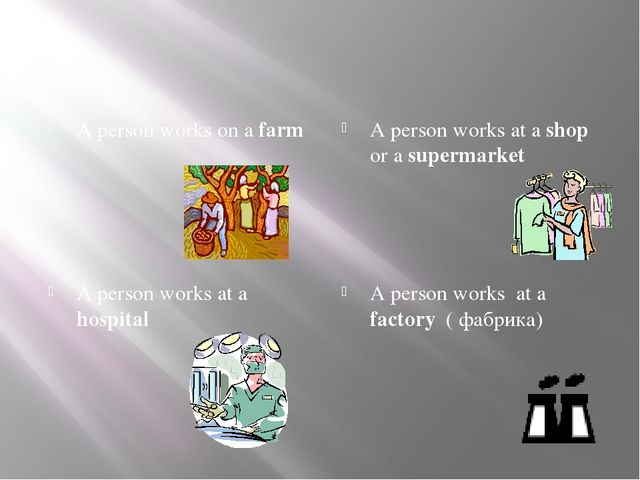 A person works on a farm A person works at a shop or a supermarket A person...