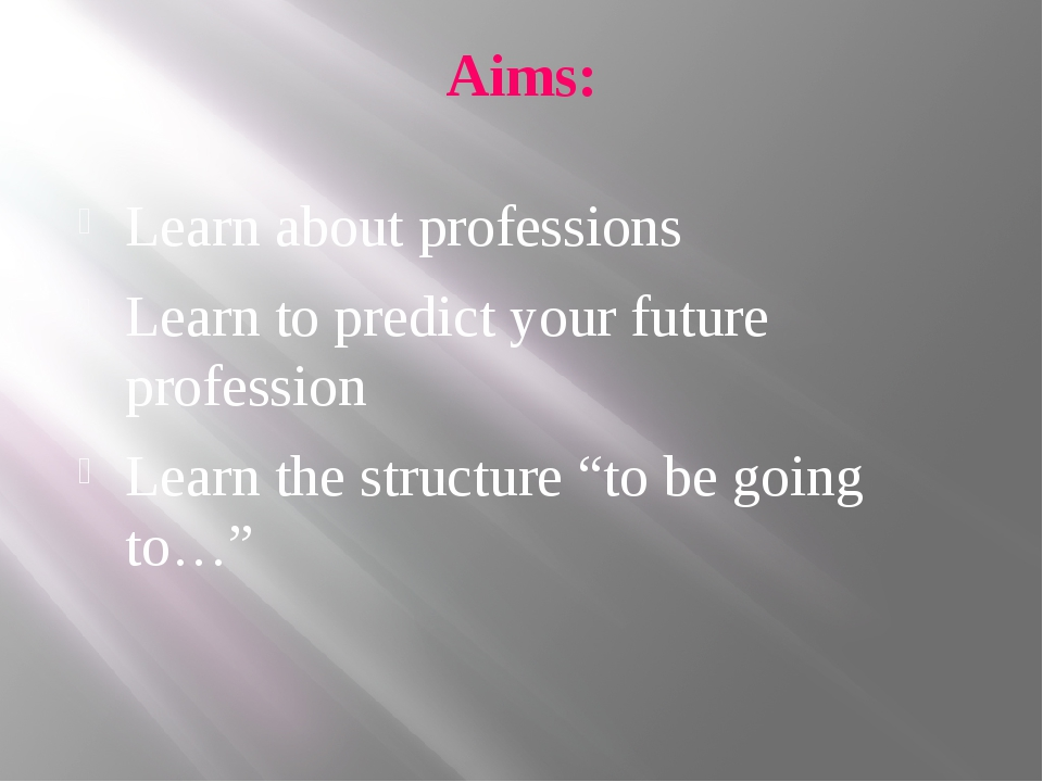 Aims: Learn about professions Learn to predict your future profession Learn t...