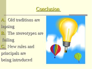 Conclusion A. Old traditions are lapsing B. The stereotypes are failing C. Ne