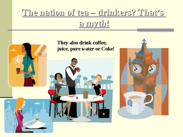 The nation of tea – drinkers? That's a myth! They also drink coffee, juice, p...